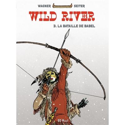 Wild river. Vol. 3. La bataille de Babel