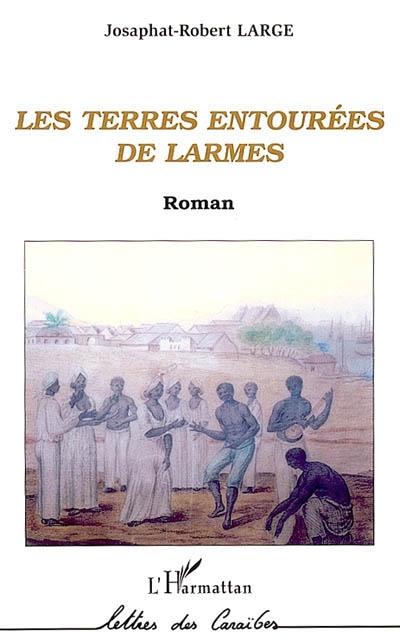 Les terres entourées de larmes : roman / Josaphat Large | Large, Josaphat (1942-....). Auteur