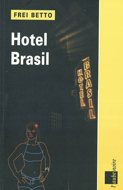 Hôtel Brasil : roman | Betto (1944-....) - dominicain. Auteur