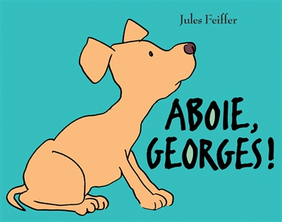 Aboie, Georges ! | Jules Feiffer (1929-....)