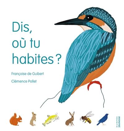 Dis, où tu habites ? | Guibert, Françoise de (1970-....). Auteur