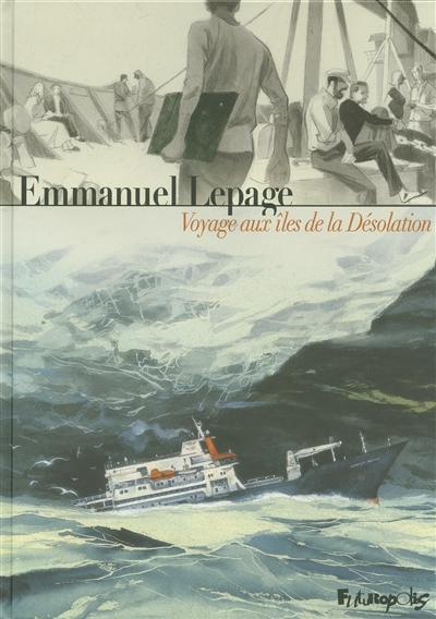 Voyage aux îles de la Désolation / Emmanuel Lepage | Lepage, Emmanuel (1966-....). Auteur