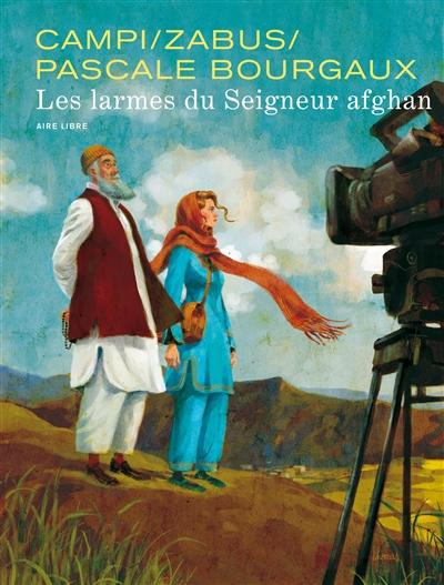Les Larmes du seigneur afghan / scénario Zabus, Pascale Bourgaux | Campi, Thomas. Illustrateur