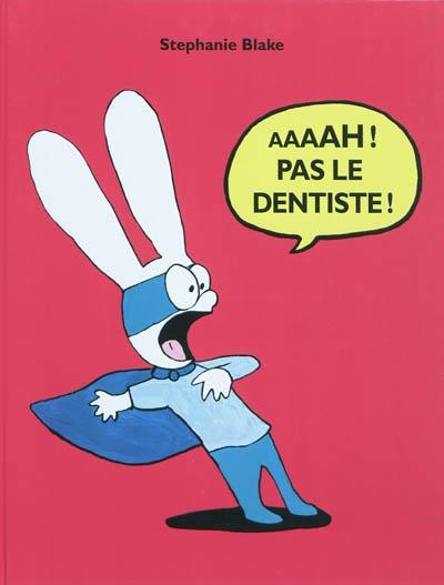 Aaaah ! pas le dentiste ! / Stephanie Blake | Blake, Stephanie (1968-....). Auteur