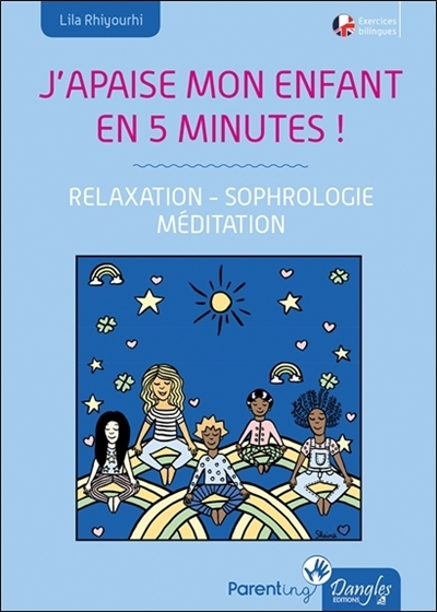 J'apaise mon enfant en 5 minutes ! : relaxation, sophrologie, méditation