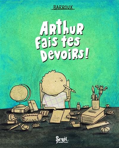 Arthur, fais tes devoirs ! |  Barroux (1965-....). Auteur