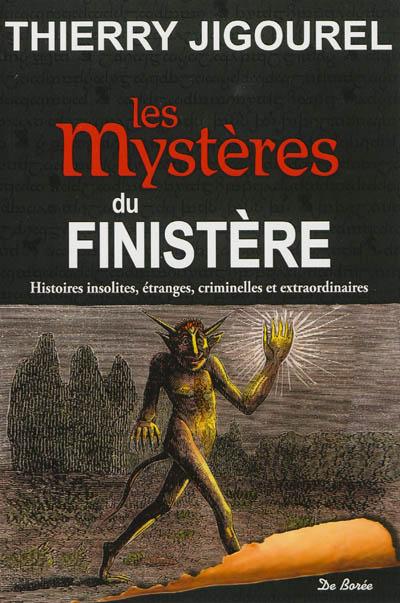 mystères du Finistère (Les) : histoires insolites, étranges, criminelles et extraordinaires | Jigourel, Thierry (1960-....). Auteur