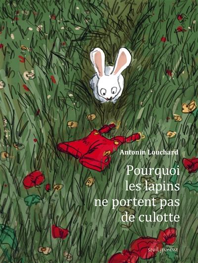 Pourquoi les lapins ne portent pas de culotte   Antonin Louchard (1954-....). Auteur