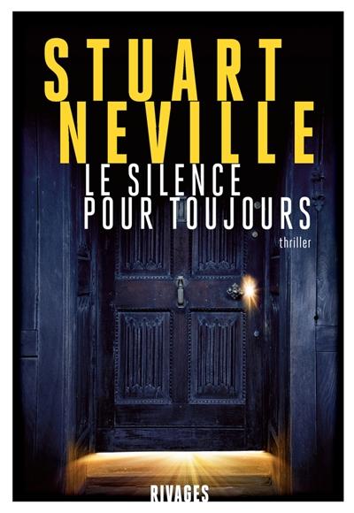 Le Silence pour toujours | Neville, Stuart (1972-....). Auteur