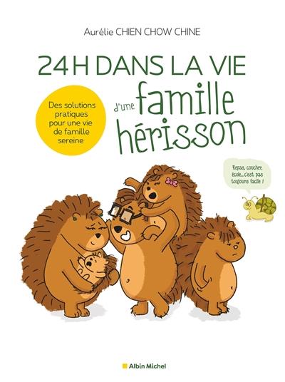 24 h dans la vie d'une famille hérisson : des solutions pratiques pour une vie de famille sereine