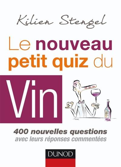 Le nouveau petit quiz du vin : 400 nouvelles questions avec leurs réponses commentées / Kilien Stengel   Stengel, Kilien (1972-....). Auteur