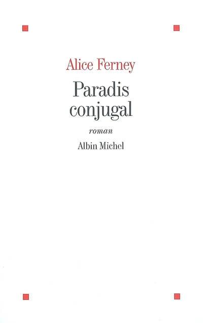 Paradis conjugal : roman | Ferney, Alice (1961-....). Auteur