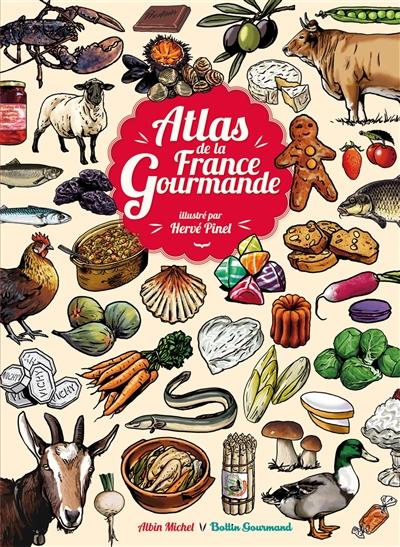 Atlas de la France gourmande | Hervé Pinel (1960-....). Illustrateur