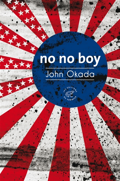 No no boy / John Okada ; traduction de l'anglais (Etats-Unis) par Anne-Sylvie Homassel   Okada, John (1923-1971), auteur