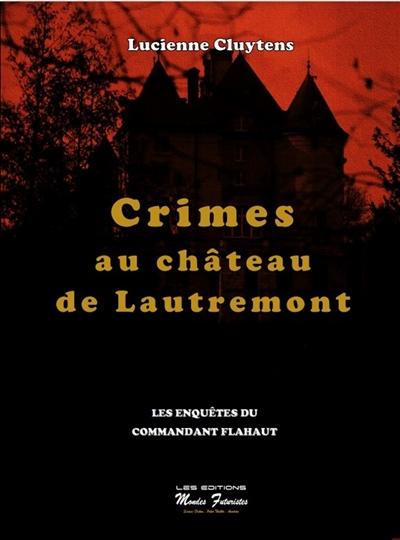 Crimes au château de Lautremont : les enquêtes du commandant Flahaut