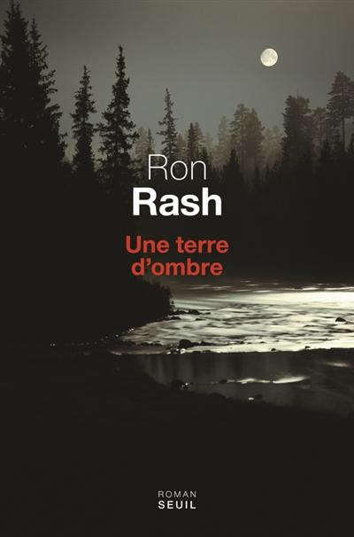 Une terre d'ombre / Ron Rash | Rash, Ron. Auteur