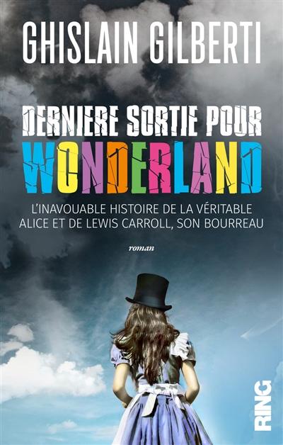 Dernière sortie pour Wonderland : roman / Ghislain Gilberti | Gilberti, Ghislain (1977-....). Auteur