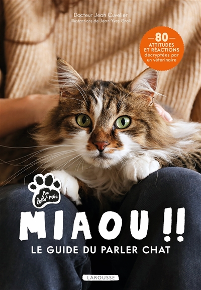 Miaou !! : le guide du parler chat : 80 attitudes et réactions décryptées par un vétérinaire