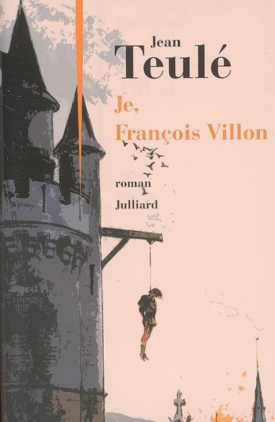 Je, François Villon / Jean Teulé | Teulé, Jean (1953-....). Auteur