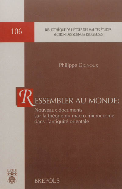 Ressembler au monde : nouveaux documents sur la théorie du macro-microcosme dans l'Antiquité orientale