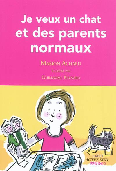 Je veux un chat et des parents normaux / Marion Achard | Achard, Marion. Auteur