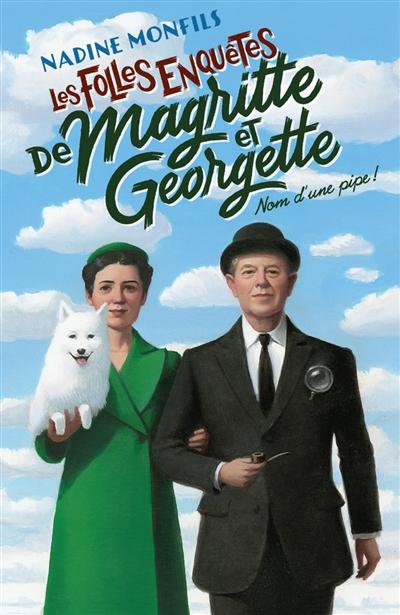 Les folles enquêtes de Magritte et Georgette. Nom d'une pipe !