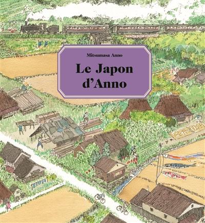 Le Japon d'Anno / Mitsumasa Anno | Anno, Mitsumasa (1926-....). Auteur
