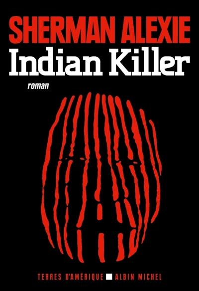 Indian killer / Sherman Alexie   Alexie, Sherman (1966-....). Auteur