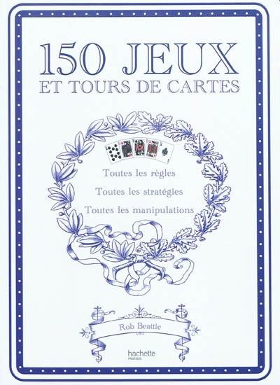 150 jeux et tours de cartes : 52 jeux, 52 manipulations, 52 tours | Beattie, Rob. Auteur