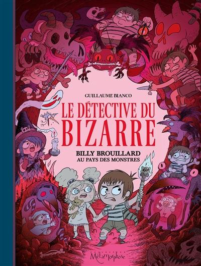 Le détective du bizarre. Vol. 2. Billy Brouillard au pays des monstres