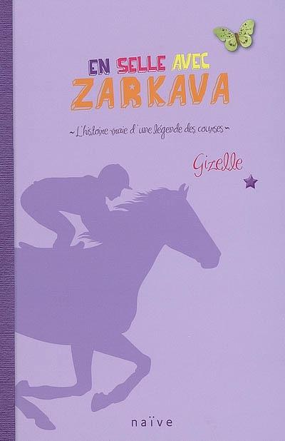 En selle avec Zarkava : l'histoire vraie d'une légende des courses   Gizelle (1961-....). Auteur