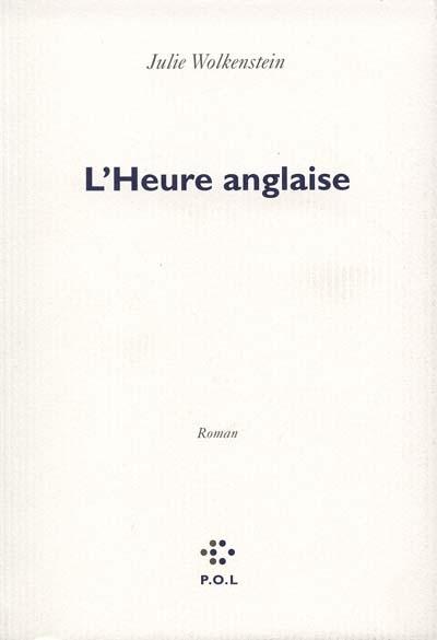 L'heure anglaise : roman | Julie Wolkenstein (1968-....). Auteur