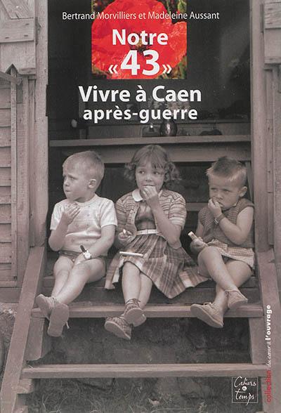 Notre 43 : vivre à Caen après-guerre