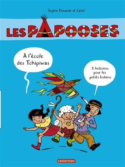 Les Papooses. A l'école des Papooses : 3 histoires pour les petits Indiens