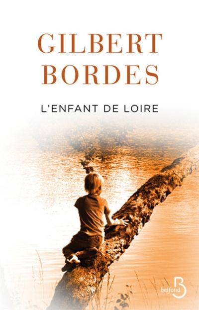 L' enfant de Loire / Gilbert Bordes   Bordes, Gilbert. Auteur