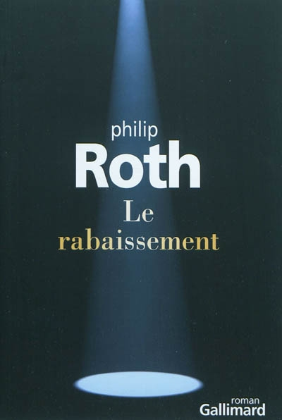 Le rabaissement : roman / Philip Roth   Roth, Philip. Auteur