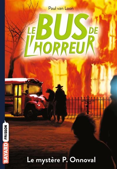 Le bus de l'horreur. Vol. 5. Le mystère P. Onnoval