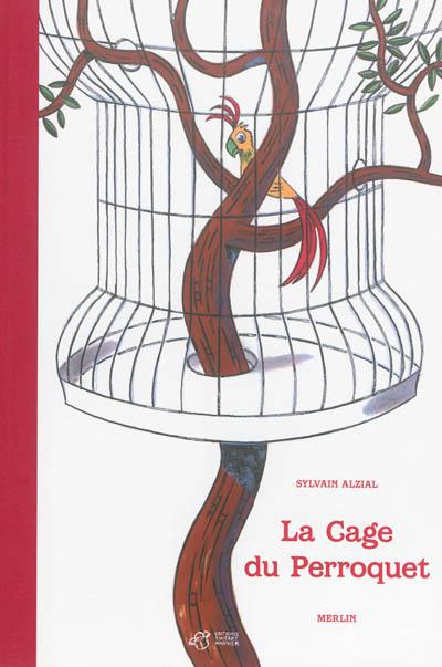 cage du perroquet (La) / Sylvain Alzial et Merlin | Alzial, Sylvain (1963-....). Auteur