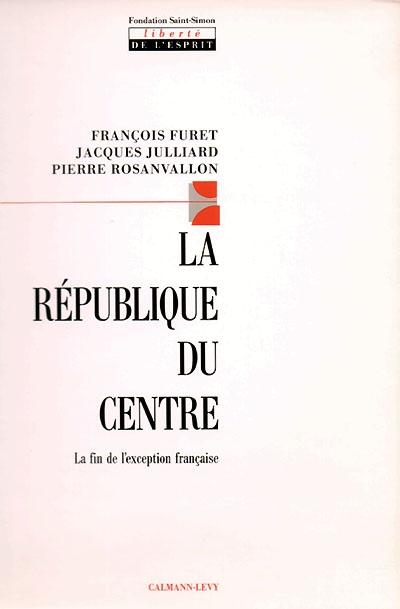 La République du centre : la fin de l'exception française
