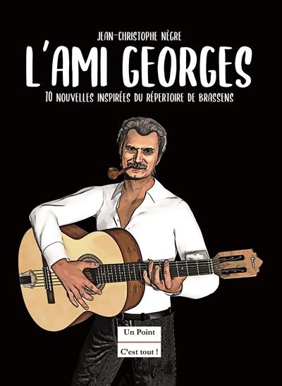 L'ami Georges : 10 nouvelles inspirées du répertoire de Brassens