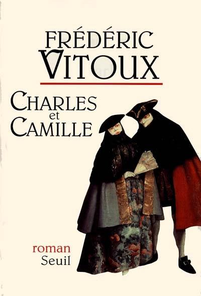 Charles et Camille : roman   Frédéric Vitoux (1944-....). Auteur