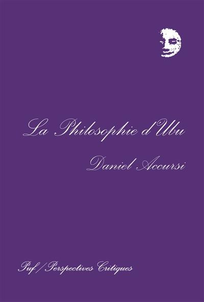 La philosophie d'Ubu / Daniel Accursi | Accursi, Daniel (1947-....). Auteur