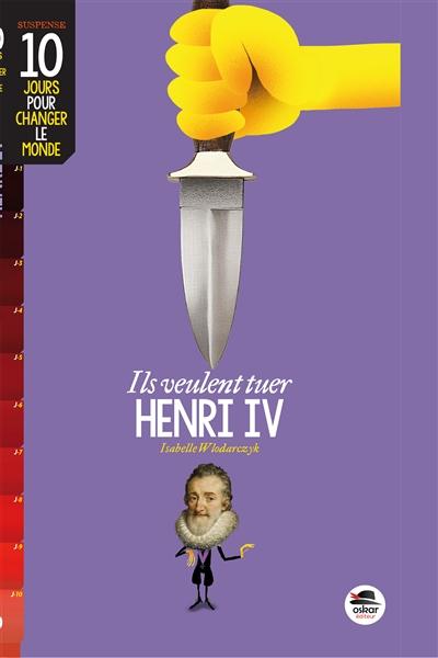Ils veulent tuer Henri IV