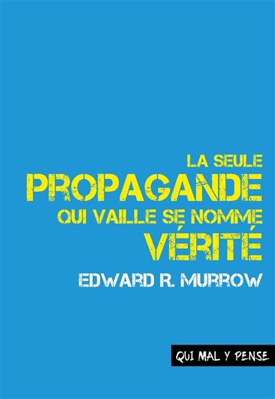 La seule propagande qui vaille se nomme vérité : discours sur la responsabilité et le devenir des médias