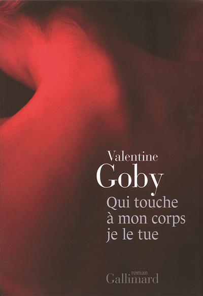 Qui touche à mon corps je le tue   Goby, Valentine. Auteur