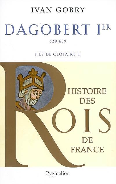 Dagobert Ier le Grand : fils de Clotaire, 629-639 / Ivan Gobry   Gobry, Ivan (1927-....). Auteur