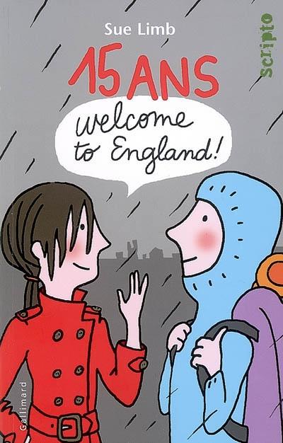 15 ans : welcome to England ! / Sue Limb | Limb, Sue. Auteur