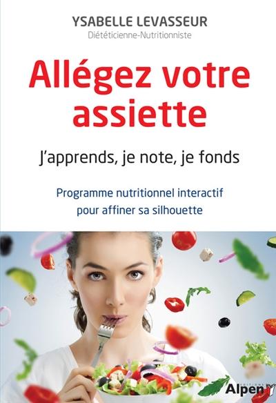 Allégez votre assiette : j'apprends, je note, je fonds : programme nutritionnel interactif pour affiner sa silhouette