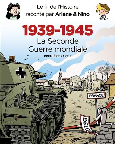 Le fil de l'histoire raconté par Ariane & Nino : 1939-1945, la Seconde Guerre mondiale : première partie, coffret 3 tomes