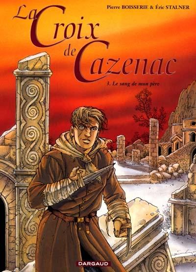 La croix de Cazenac. 3, Le sang de mon père / scénario et dialogue Pierre Boisserie | Boisserie, Pierre. Auteur
